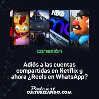 Conexión: Adiós a las cuentas compartidas en Netflix y ahora ¿Reels en WhatsApp?
