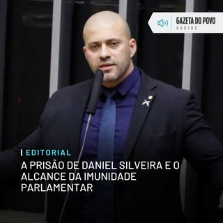 Editorial: A prisão de Daniel Silveira e o alcance da imunidade parlamentar