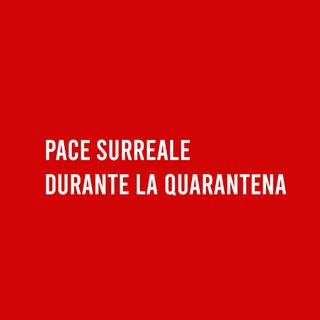 PACE Surreale durante la Quarantena #distantimauniti