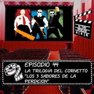 """Episodio 44 - La Trilogía del Cornetto """"Los 3 sabores de la perdición"""""""
