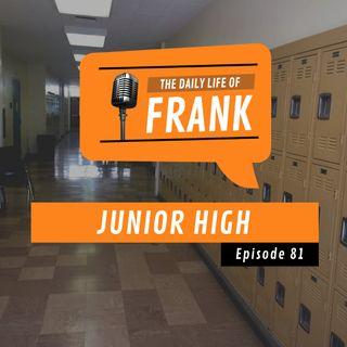 Episode 81 - Junior High