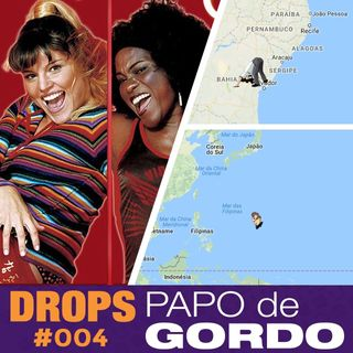 Drops Papo de Gordo 004 - Ragatanga do outro lado do mundo