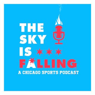 The Sky Is Falling: A Chicago Sports Podcast