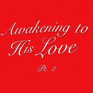 Awakening To His Love: Part 2