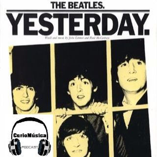 #1 Yesterday (The Beatles) CurioMúsica Podcast
