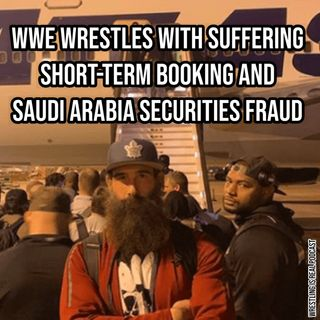 WWE Wrestles with Suffering Short-Term Booking and Saudi Arabia Securities Fraud KOP 070220-543
