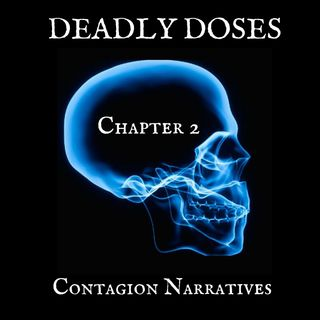 Deadly Doses Podcast- Chapter 2 Contagion Narratives