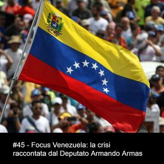 #45 - Focus Venezuela: la crisi raccontata dal Deputato Armando Armas