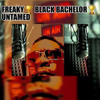Freaky🏆 Black Bachelor 🏆Untamed id3v.2