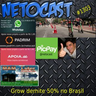 NETOCAST 1303 DE 02/06/2020 - Fim dos patinetes - Grow demite metade dos funcionários no Brasil