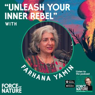 Unleash Your Inner Rebel - A Conversation with Farhana Yamin