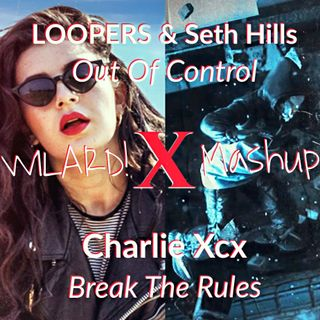 Charlie XCX - Break The Rules vs. LOOPERS & Seth Hills - Out Of Control (WILARD! Mashup) [extended]