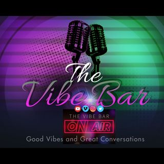 Episode 1 - THE VIBE BAR PODCAST SHOW