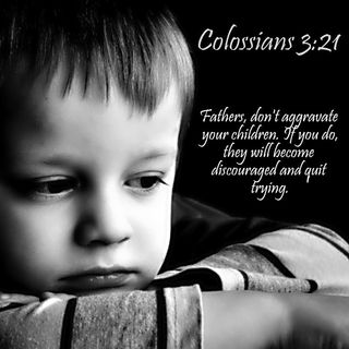 """Why are fathers told """"Do not provoke your children"""" (Colossians 3:21)"""