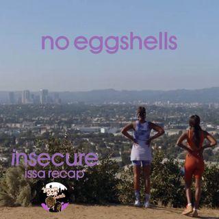 insecure issa recap - no eggshells