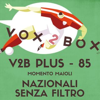 Vox2Box PLUS (85) - Momento Maioli: Nazionali Senza Filtro