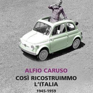 """Alfio Caruso """"Così ricostruimmo l'Italia"""""""
