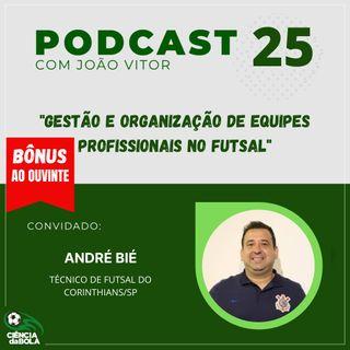Ep. 25: André Bié | Gestão e Organização de Equipes Profissionais de Futsal
