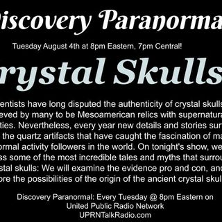 Discovery Paranormal, 8pm Eastern, August 4th 2020: UPRNTalkRadio.com CRYSTAL SKULLS! Scientists