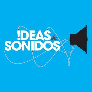 Ideas y Sonidos Podcast 197 -  11 AGO 19