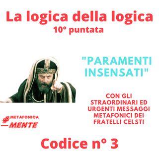 """Il terzo codice della """"Logica della logica"""": i paramenti insensati del mondo"""