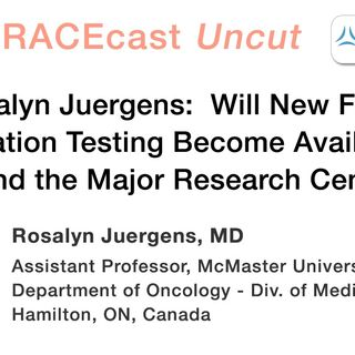 Dr. Rosalyn Juergens: Will New Forms of Mutation Testing Become Available Beyond the Major Research Centers?
