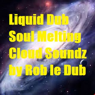 Liquid Dub Soul Melting Cloud Soundz by Rob le Dub