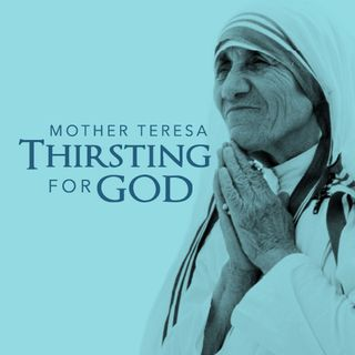 Mother Theresa: Thirsting for God