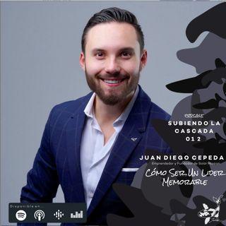 012 -  Cómo Ser Un Líder Memorable con Juan Diego Cepeda