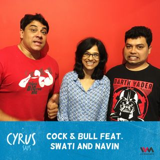 Ep. 287: Cock & Bull feat. Swati and Navin