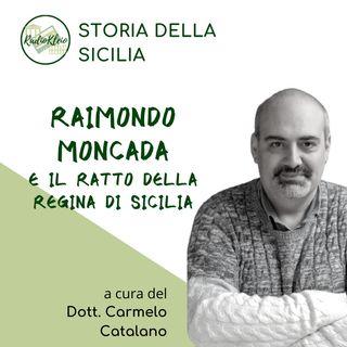 Storia della Sicilia: Raimondo Moncada e il Ratto della Regina di Sicilia