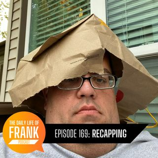 Episode 169: Recapping // The Daily Life of Frank