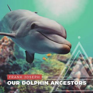 S01E09 - Frank Joseph // Our Dolphin Ancestors