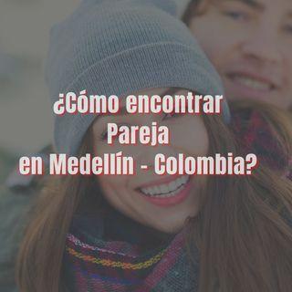 ¿Como encontrar pareja en Medellín con Tinder?