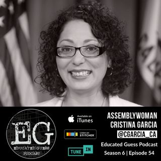 EP054: Cristina Garcia | CA Assemblymember, District 58