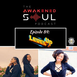 The Awakened Soul Podcast Episode 84: The Level Up