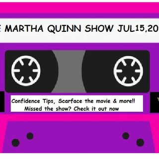 The Martha Quinn Show- Tips to Boost Confidence, Scarface & More