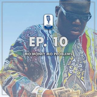 Ep. 10 - Mo' Money Mo' Problems