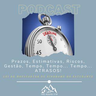 Prazos, Estimativas, Riscos, Tempo... Atrasos! (Episódio 052021)