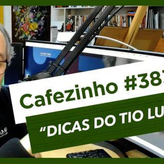 Cafezinho 383 – Dicas do tio Lu