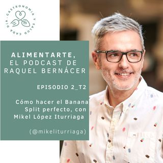 T02-E02 Cómo hacer el banana split perfecto, con Mikel López Iturriaga @mikeliturriaga @ElComidista