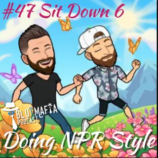 #47 Sit Down 6- Doing NPR Style