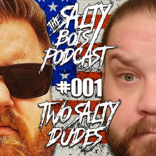 Salty Bois Podcast #001: Two Salty Dudes