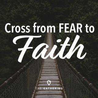 Cross from Fear to Faith