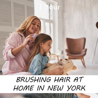 Brushing Hair at Home In NY | 1 hour HAIRDRESSER Sound Podcast | White Noise | ASMR sounds for deep Sleep | Relax | Meditation | Colicky