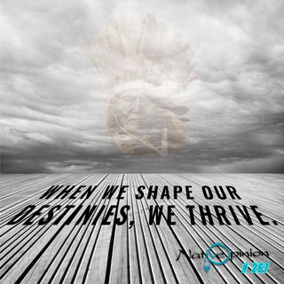"Episode 267 ""When We Shape our Destines, We Thrive"""