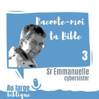#132 Raconte-moi ta Bible (3) Sr Emmanuelle