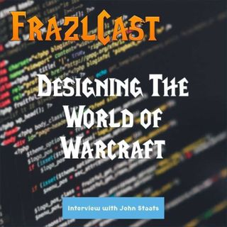 FC 079: Designing The World of Warcraft - An Interview with John Staats