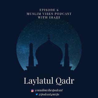 Episode 6- Laylatul Qadr- Muslim Vibes Podcast With Ihajji