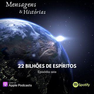 Episodio seis - 22 bilhões de espíritos